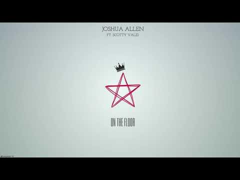 Joshua Allen ~ On the floor Ft.Scotty Valid