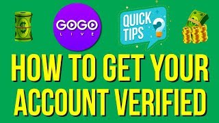 How to become a Verified user on the GOGO LIVE video app