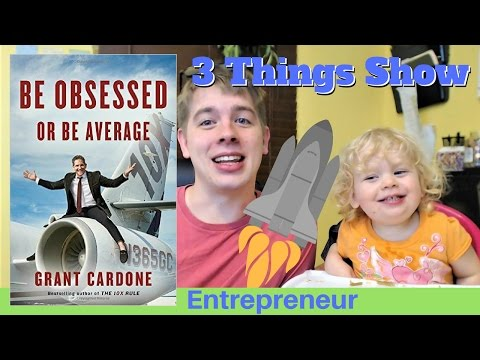 Be Obsessed or Be Average by Grant Cardone - 3 Big Ideas