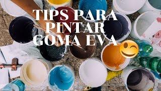TIPS PARA PINTAR GOMA EVA