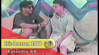 Ep68 Entrevista Eric Dressen 1988 | Chave Mestra Videos