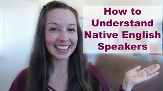 How to Understand All Native English Speakers [English Fluency Lesson]