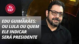 Baixar Edu Guimarães: ou Lula ou quem ele indicar será presidente