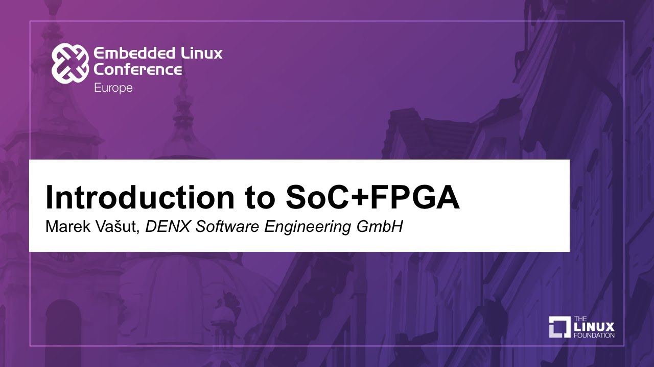 Introduction to SoC+FPGA - Marek Vašut, DENX Software Engineering GmbH