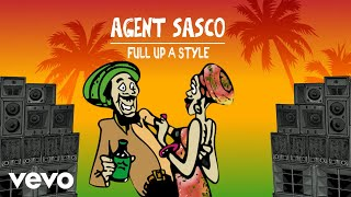 Agent Sasco - Full Up A Style | Official Audio