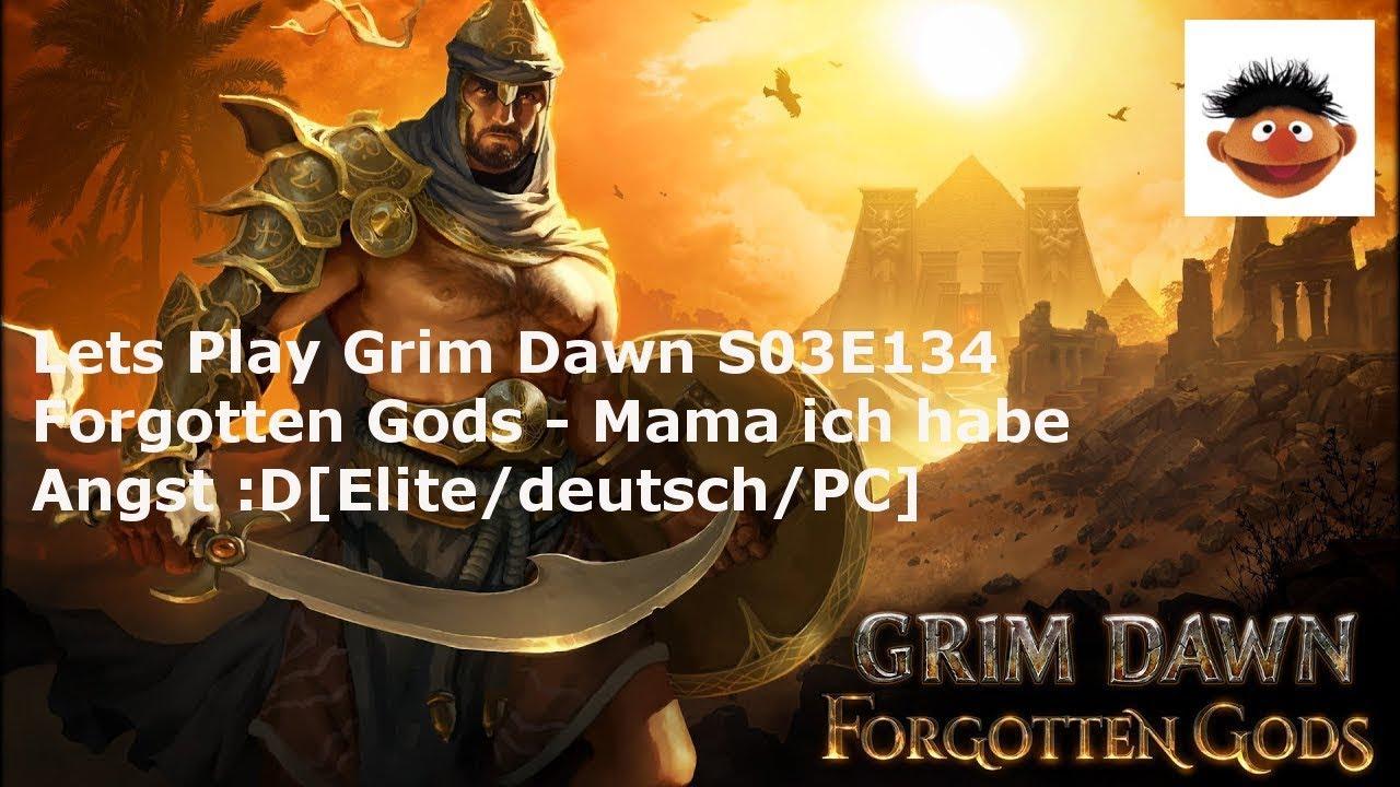 Lets Play Grim Dawn S03e134 Forgotten Gods Mama Ich Habe Angst Delitedeutschpc