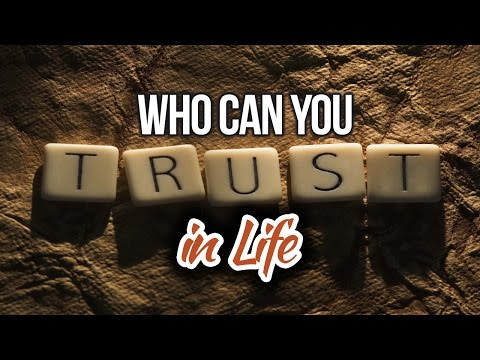 Who Can You Trust in Life?