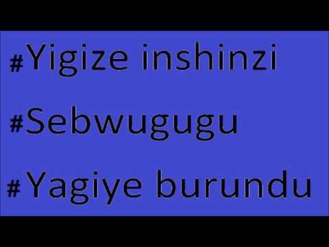 #Yigize inshinzi  - #Sebwugugu  - #Yagiye burundu