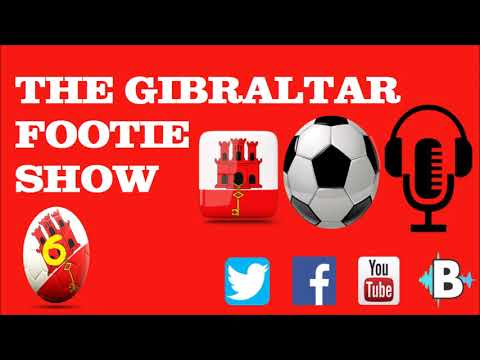 THE GIBRALTAR FOOTIE SHOW EP6