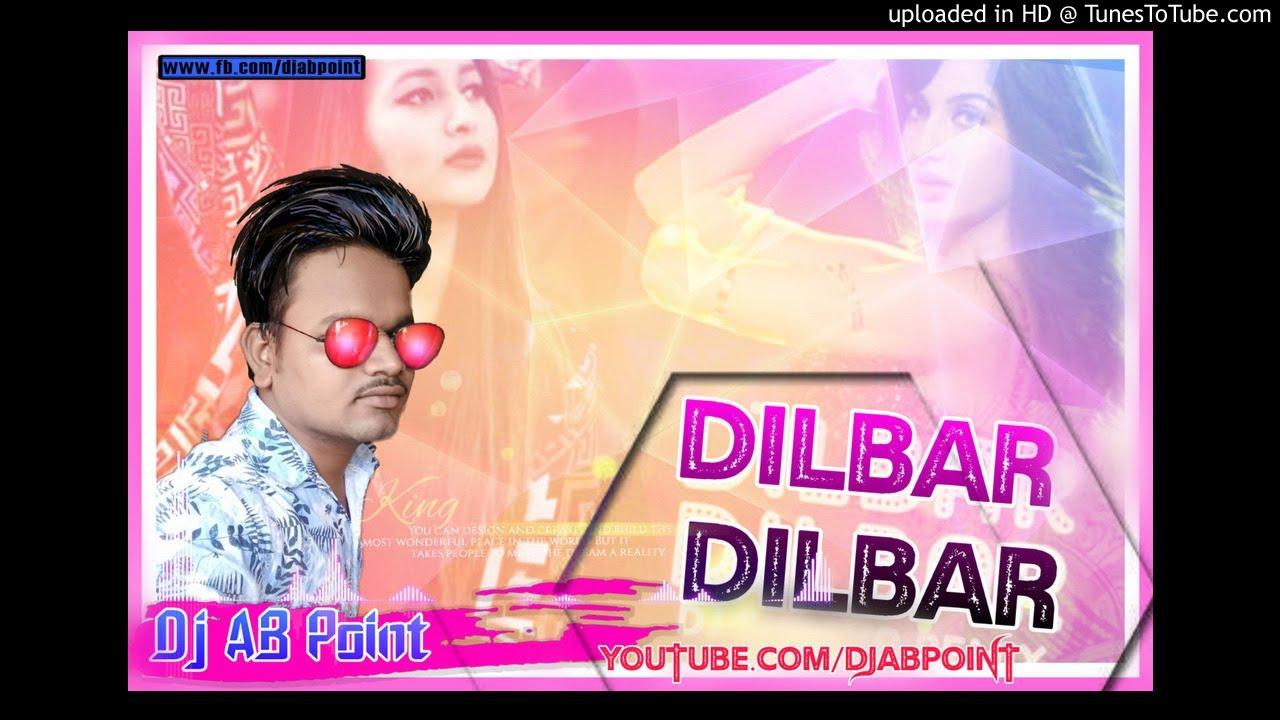 dilbar Dilbar 2018 dj ab remix