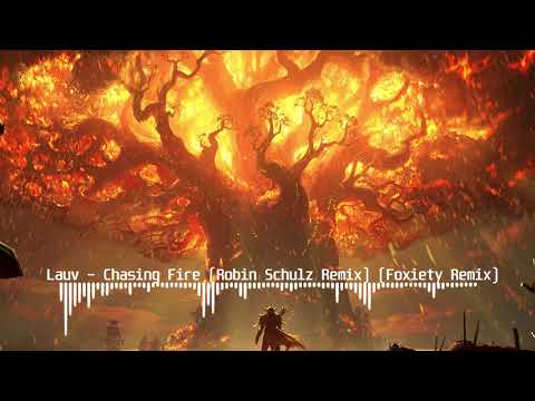 Lauv - Chasing Fire (Robin Schulz Remix) (Foxiety Remix)