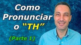 Pronúncia em inglês - Aula #12 - Como pronunciar o TH (parte 1)