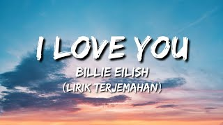 Billie Eilish - I Love You (Lirik Terjemahan Indonesia)