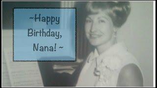 Happy Birthday NANA!!! ~