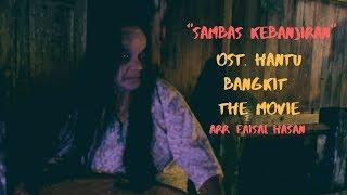 Lagu Sambas Kebanjiran Versi Horor | Soundtrack Hantu Bangkit The Movie