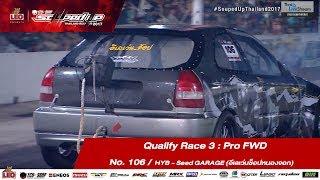 Qualify Day3 : Pro FWD  -Run3 No.106  สมชาย แดงวิจิตร/HYB - Seed GARAGE (อีเลเว่นช็อปหนองจอก)