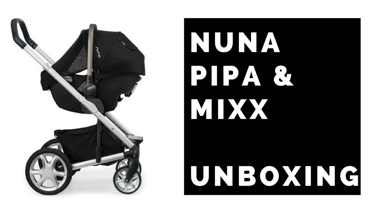 Unboxing Nuna Mixx Stroller Nuna Pipa Carseat