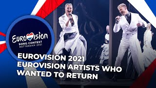Eurovision 2021 | EUROVISION ARTISTS WHO WANTED TO RETURN