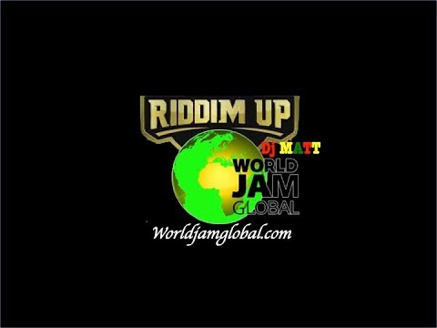 World Jam Global Radio Live Stream Riddim Up with Dj Matt 08-03-2019