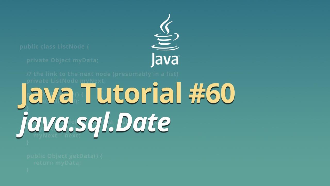 Java Tutorial - #60 - java.sql.Date