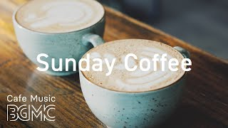 Sunday Coffee - Relaxing Background Cafe Jazz & Bossa Nova - Aroma Coffee Music for Good Mood