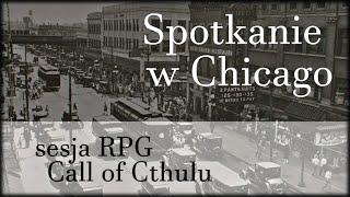 Spotkanie w Chicago (01) Sesja RPG Call of Cthulhu