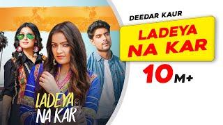 Ladeya Na Kar   Deedar Kaur   Kumaar   Latest Punjabi Songs 2021   New Punjabi Songs 2021
