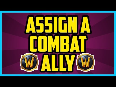 HOW TO ASSIGN A COMBAT ALLY IN WOW LEGION 2017 (QUICK & EASY) - How To Use Combat Ally Legion