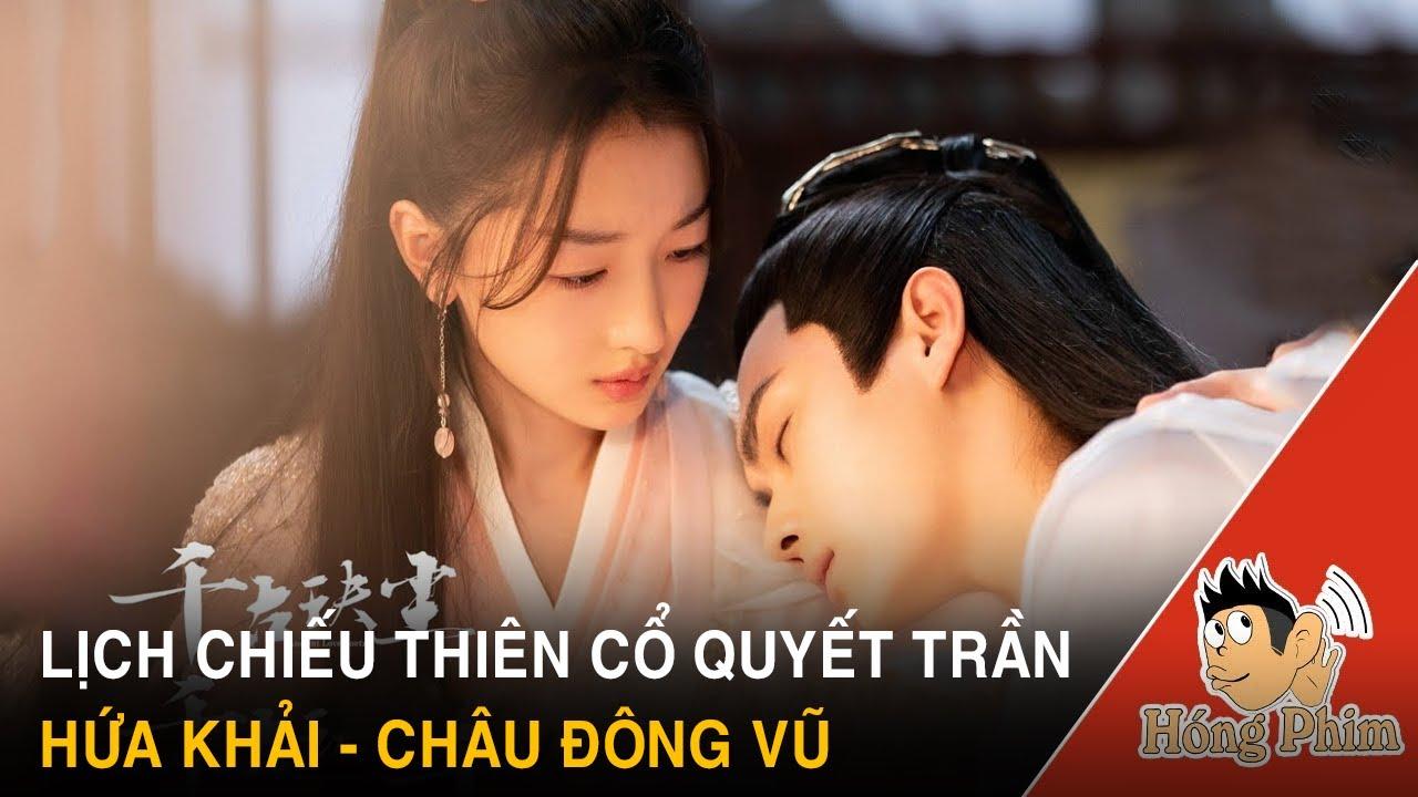 Lịch chiếu phim tiên hiệp Thiên Cổ Quyết Trần do Hứa Khải và Châu Đông Vũ đóng chính|Hóng Phim