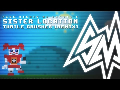 Sayonara Maxwell - FNAF Sister Location - Turtle Crusher [Remix]