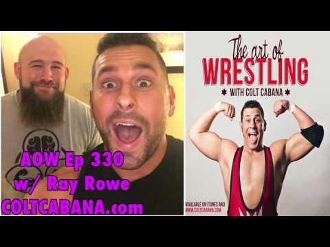 Ray Rowe Ep 330: Art of Wrestling w/ Colt Cabana