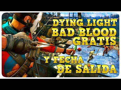 DYING LIGHT BAD BLOOD GRATIS Y FECHA DE SALIDA