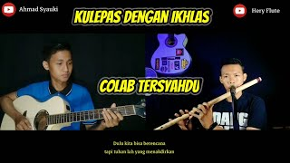 Kulepas dengan ikhlas cover suling vs gitar ||Hery flute ft Ahmad Syauki