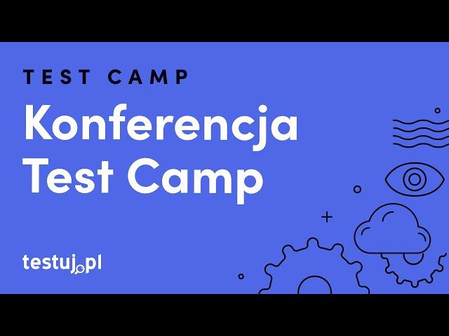 Co zabrać ze sobą na podróż po systemie?  Test Camp 2017