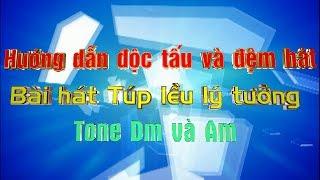 Hướng dẫn độc tấu và đệm hát bài hát Túp lều lý tưởng Tone Dm và Am
