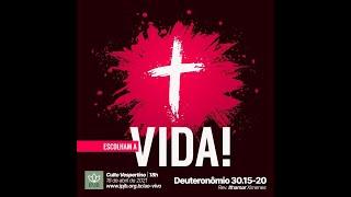 Culto Vespertino | Deuteronômio 30.15-20 - Escolham a Vida! - Rev. Ithamar Ximenes
