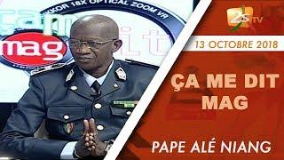 ÇA ME DIT MAG DU 13 OCTOBRE 2018 AVEC PAPE ALÉ NIANG -  INVITÉ COMMISSAIRE ABDOULAYE DIOP
