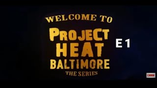 Project Heat | Baltimore Episode 1
