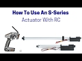 How To Use An S-Series Linear Actuator With RC