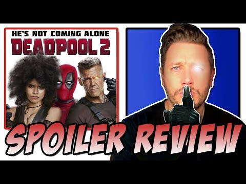 Deadpool 2 – Spoiler Movie Review & Discussion