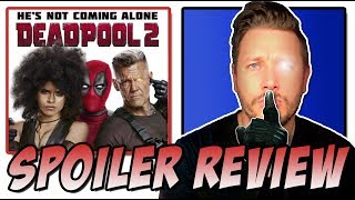 Deadpool 2 - Spoiler Movie Review & Discussion
