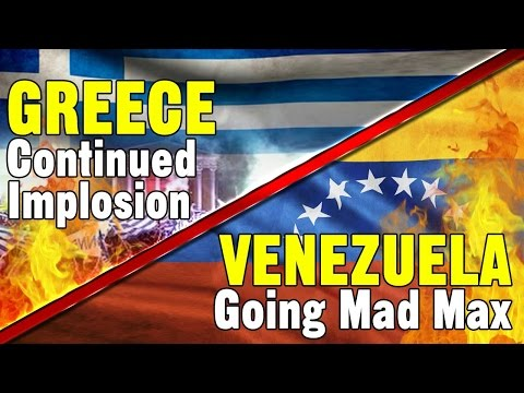 GREECE Continued Implosion & VENEZUELA Going Mad Max (NEW)