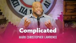 Women Are Complicated. Mark Christopher Lawrence