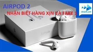Tai nghe AirPod 2 - Cách nhân biết xịn và Fake 1:1 | AirPod Real vs Fake