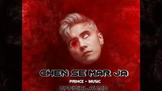 Chen Se Mar Ja - Prince | Diss 18+ | Rap Song | Official Audio