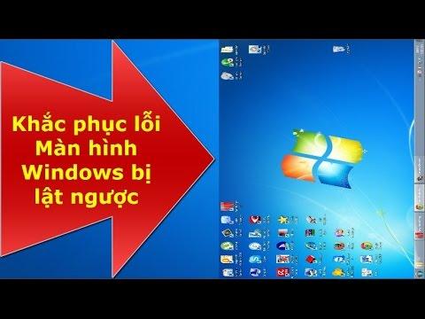 Khắc Phục Lỗi Màn Hình Windows Bị Lật Ngược