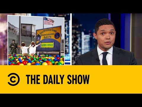 Homeland Security Finds A New Use For Guantanamo Bay | The Daily Show with Trevor Noah