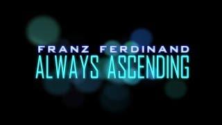 Franz Ferdinand - Always Ascending (Lyrics)