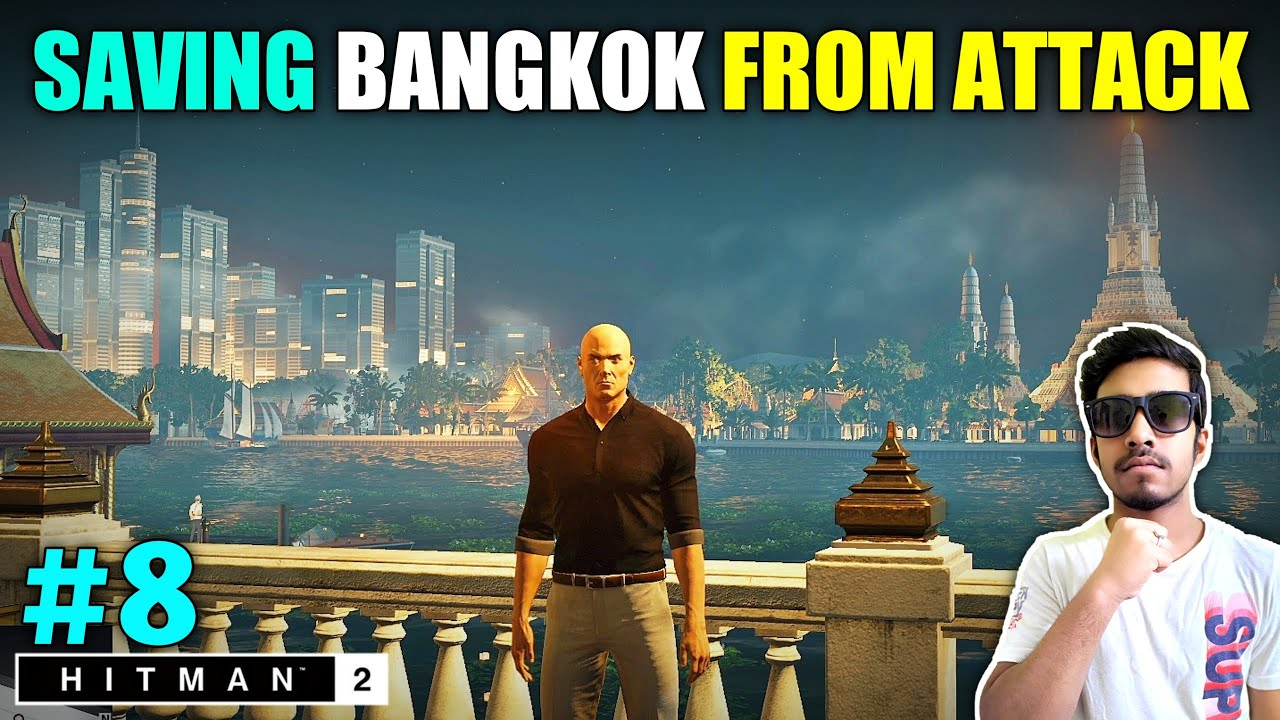 I CAME THAILAND TO SAVE BEAUTIFUL CITY | HITMAN 2 GAMEPLAY #8