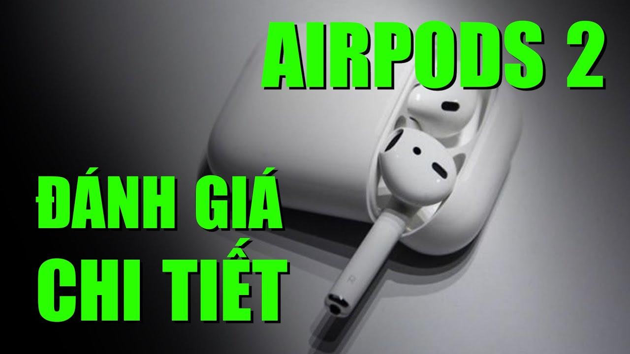 Đánh giá chi tiết AirPod 2 – Giá chỉ hơn 2 Triệu thì rất ĐÁNG MUA!